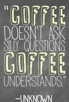 Coffe doesn't ask silly questions Coffee Talk, Coffee Is Life, I Love Coffee, My Coffee, Morning Coffee, Coffee Cups, Coffee Lovers, Happy Coffee, Coffee Mornings