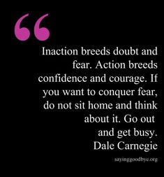 Dale Carnegie quote - get out and get busy.