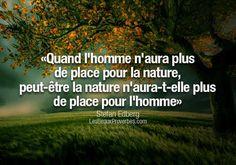 «Quand l'homme n'aura plus de place pour la nature, peut-être que la nature n'aura-t-elle plus de place pour l'homme»