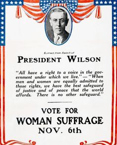 SUFFRAGE: A pro-suffrage poster featuring the words of Woodrow Wilson