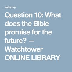 Question 10: What does the Bible promise for the future? — Watchtower ONLINE LIBRARY