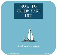 How to understand life: Spend more time sailing