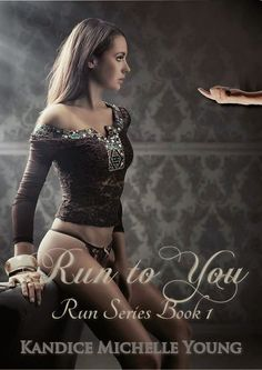 Run To You by Kandice Michelle Young   Here is what I read