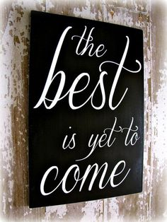 The Best Is Yet To Come Typography sign Wedding Quotes, Our Wedding, My Home Design, The Best Is Yet To Come, Note To Self, Cute Quotes, New Beginnings, Decoration, Making Ideas