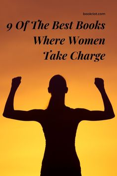 These are the best books featuring women taking charge. book lists | feminist books | books about women | women in charge