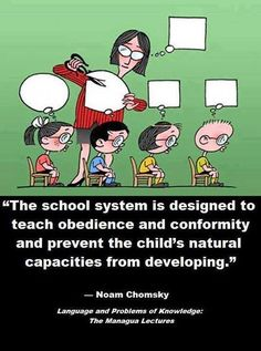 Schools - teaching obedience and conformity!