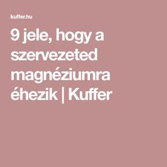 9 jele, hogy a szervezeted magnéziumra éhezik | Kuffer