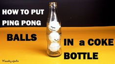 How to Put ping pong balls in a coca-cola bottle