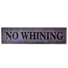 Let's get one thing straight: our NO Whining Wall Plaque delivers an important house rule and an even more important life lesson