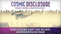 Disclosure and the Secret Underground War - Cosmic Disclosure - Season 7, Episode 10 - 3/7/2017 - With every passing day, the negotiation for full or partial disclosure heats up. Pivotal to these debates are the social implication for each level of disclosure. Corey Goode explains that some officials believe that these disquietous revelations will lead to massive waves of social unrest and chaotic disorder. Others are simply...  #DavidWilcock   #CoreyGoode