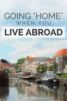 People talk about going home all the time -- but where is home when you've been living abroad for years, and not always in the same place? Click through to read my reflections as I prepare to visit my hometown after six years living abroad in New Zealand, Australia, and the Netherlands.