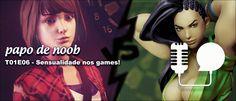 Papo de Noob – #006 – Sensualidade nos games!