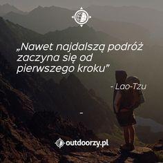 Nawet najdalszą podróż zaczyna się od pierwszego kroku. - Lao-Tzu Motto, Life Quotes, Wellness, Thoughts, Motivation, Learning, Words, Tips, Blog