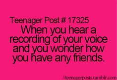 Teenager Post # 17325  I don't know about not having friends, but it's DEFINITELY WEIRD!!!