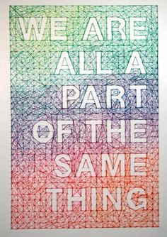 we are all part of the same thing