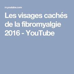 Les visages cachés de la fibromyalgie 2016 - YouTube
