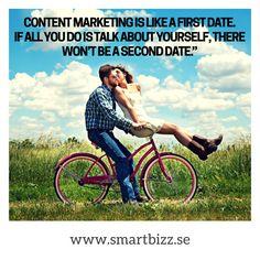 Bra citat - om du tittar på det innehåll du har delat med dig av, skulle du gå på en 2:a dejt? Content marketing is like a first date. If all you do is talk about yourself, there won't be a second date.
