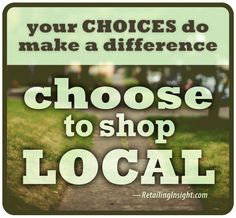 Shopping local keeps your money in your community! Help your economy and your neighbors.