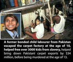 Child labor...murdered at 13 for wanting to live free. Sickening.