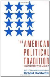 The American Political Tradition: And the Men Who Made It, Richard Jofstadter