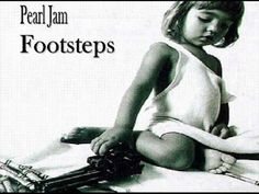 Studio version of Footsteps, a b-side to Pearl Jam's single, Jeremy. Also appeared on Lost Dogs.