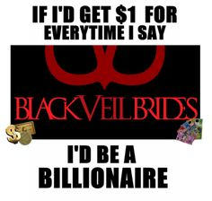 I could buy everything if I could get a dollar for everytime I say BVB I probably would be able to buy the entire band....shhhh