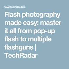 Flash photography made easy: master it all from pop-up flash to multiple flashguns | TechRadar
