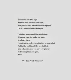 """Ezra Pound, neglected modernist poet extraordinaire: """"Francesca"""" (beauty sullied by ham-handed commentary) - Oorlog en Terpentijn Words Quotes, Life Quotes, Sayings, Expressions Of Sympathy, Poetry Art, Romance, Some Words, Powerful Words, Write It Down"""