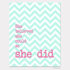 """Quote Wall Art """"She Believed She Could So She Did"""" Chevron Room Wall Decor Turquoise, Pink, & White 8x10"""" inch on Etsy, $15.00"""