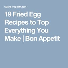 19 Fried Egg Recipes to Top Everything You Make | Bon Appetit