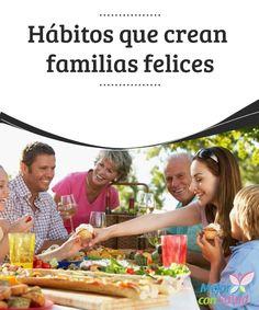 Hábitos que crean familias felices ¿Alguna vez te has preguntado por qué hay familias felices y otras donde reina el caos y la negatividad? Las familias felices comparten estos hábitos.