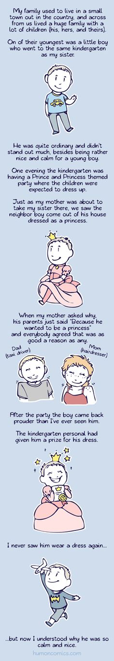If I had a son and he wanted to be a princess i would let him! stereotypes and sexism shouldn't dictate what a person is or might be! freedom to those who have the will to fight for it!!!!!! WHOSE WITH ME!!!!!!