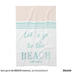 Let`s go to the BEACH watercolor teal-white custom Kitchen Towel