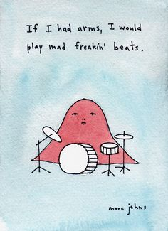 If I had arms, I would play mad freakin' beats Art Print by Marc Johns - X-Small Marc Johns, Wow Art, Arte Pop, Sign Printing, Cute Drawings, Artsy Fartsy, Art Inspo, Illustration Art, Doodles