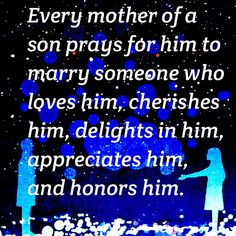 My two sons are blessed with wives like this. God answered my prayers. Now I pray this for my grandsons!