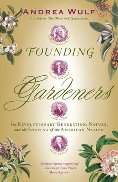 Founding Gardeners by Andrea Wulf. $14.99. 385 pages. Author: Andrea Wulf. Publisher: Vintage (March 29, 2011)