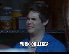 Yuck. College? – workaholics | Quotes Pics