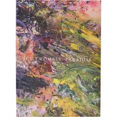 D.A.P. Cy Twombly: Paradise.