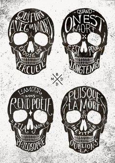 """""""Quem flerta com a morte, casa com um caixão!"""" """"Quando se está morto, é por muito tempo!"""" """"O amor nos rende poesia, a morte filosofia."""" """"Já que a morte é inevitável, esqueça-a!"""" Skulls & Quotes by BMD Design , via Behance"""