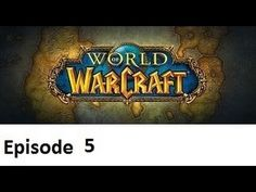 awesome World Of Warcraft Ep 5 To The Logging Camp!