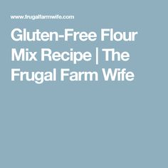Gluten-Free Flour Mix Recipe | The Frugal Farm Wife