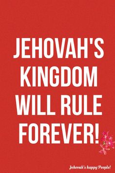 Jehovah's Kingdom Will Rule Forever! Daniel 2:44 44 And this kingdom will not be passed on to any other people. It will crush and put an end to all these kingdoms, and it alone will stand forever.