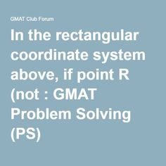 In the rectangular coordinate system above, if point R (not : GMAT Problem Solving (PS)