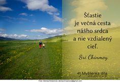 Šťastie je večná cesta nášho srdca a nie vzdialený cieľ. Sri Chinmoy