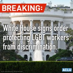 LGBT Executive Order has been signed by Obama 7/21/14 which protects LGBT workers from discrimination.