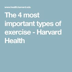 The 4 most important types of exercise - Harvard Health