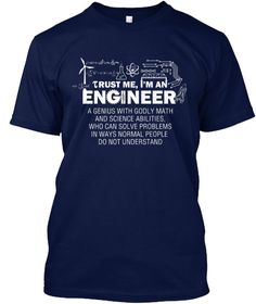 Trust Me, I'm An Engineer A Genius With Godly Math And Science Abilities, Who Can Solve Problems In Ways Normal... Navy T-Shirt Front