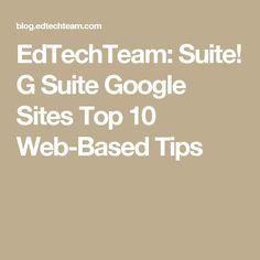 EdTechTeam: Suite! G Suite Google Sites Top 10 Web-Based Tips