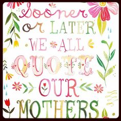 Happy Mother's Day for all the Mommies out there we aspire to be just like!  Thank you for loving us so hard and kissing away our tears! I am proud to quote mine! #mothersday, #moms, #mentor