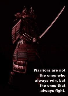 warriors are not the ones who always win, but the ones who always fight